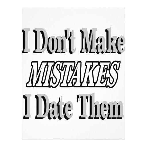 I Don't Make Mistakes I Date Them Flyers