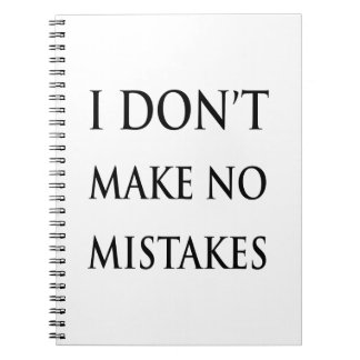 I don't make no mistakes in black notebook