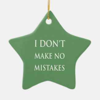 I don't make no mistakes in white ornament