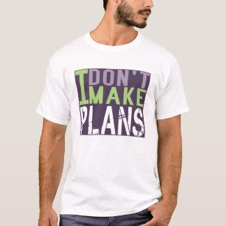 I Dont Make Plans T-Shirt