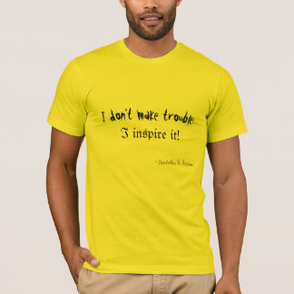 I don't make trouble... T-Shirt