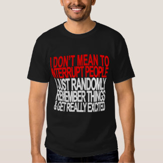 I Don't Mean To Interrupt people Tshirt