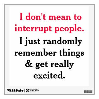 I Don't Mean To Interrupt People Wall Decal
