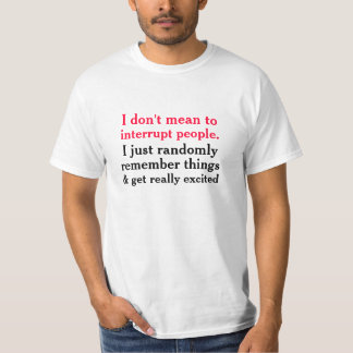 I Don't Mean To Interrupt Tshirts