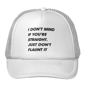 I DON'T MIND IF YOU'RE STRAIGHT. JUST DON'T FLAUNT TRUCKER HAT