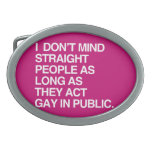 I DON'T MIND STRAIGHT PEOPLE AS LONG AS THEY ACT G BELT BUCKLES