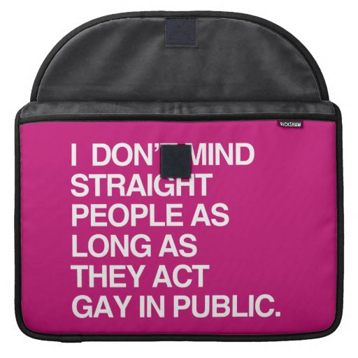 I DON'T MIND STRAIGHT PEOPLE AS LONG AS THEY ACT G MacBook PRO SLEEVES