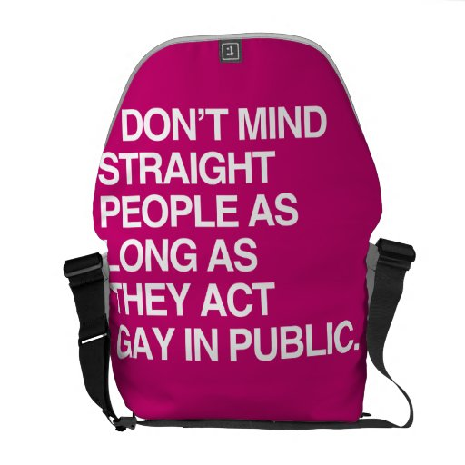 I DON'T MIND STRAIGHT PEOPLE AS LONG AS THEY ACT G COURIER BAGS