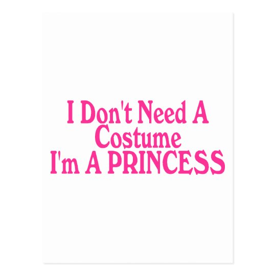 I Don't Need A Costume I'm A Princess Postcard
