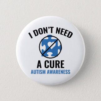 I Don't Need A Cure Pinback Button