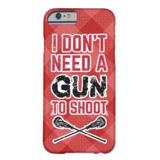 I Don't Need A Gun To Shoot Lacrosse Barely There iPhone 6 Case