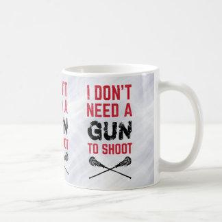 I Don't Need A Gun To Shoot Lacrosse Coffee Mug