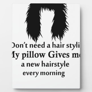 I don't need a hair stylist, my pillow gives me a plaque