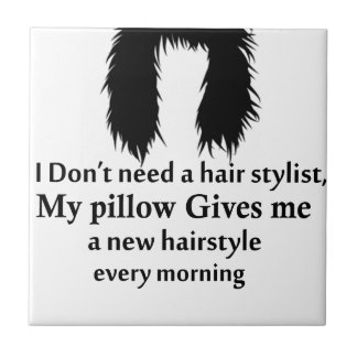 I don't need a hair stylist, my pillow gives me a tile