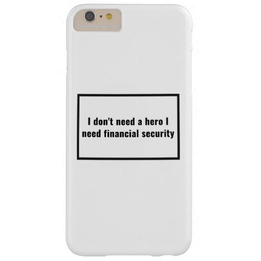I don't need a hero I need financial security Barely There iPhone 6 Plus Case