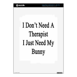 I Don't Need A Therapist I Just Need My Bunny Decals For iPad 3