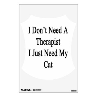 I Don't Need A Therapist I Just Need My Cat Wall Skins