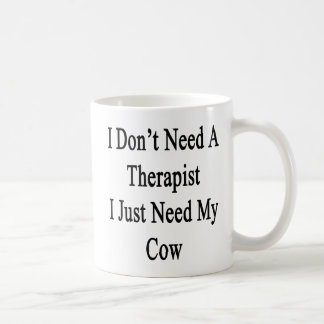 I Don't Need A Therapist I Just Need My Cow Coffee Mug