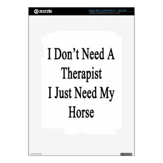 I Don't Need A Therapist I Just Need My Horse Decals For iPad 3