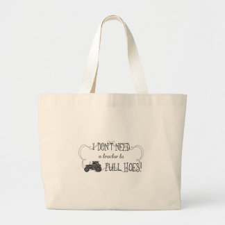 I don't need a tractor to pull hoes! large tote bag