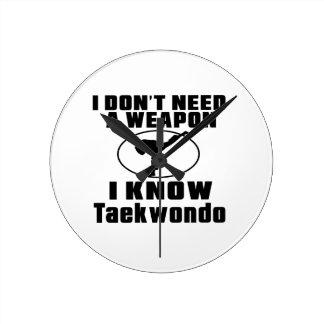 I Don't Need A Weapon I Know Taekwondo Round Clocks