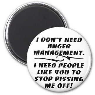 I Don't Need Anger Management I Need Magnet