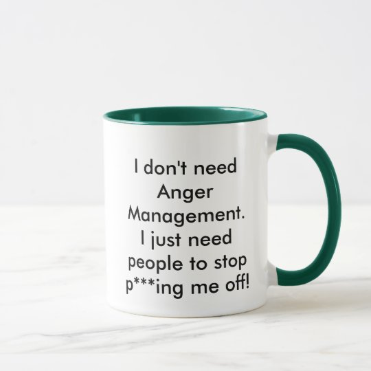 I don't need Anger Management. Mug