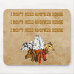 I Don't Need Another Horse Mouse Pad