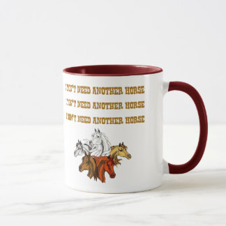I don't Need Another Horse Mug
