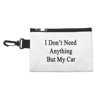 I Don't Need Anything But My Car Accessories Bags