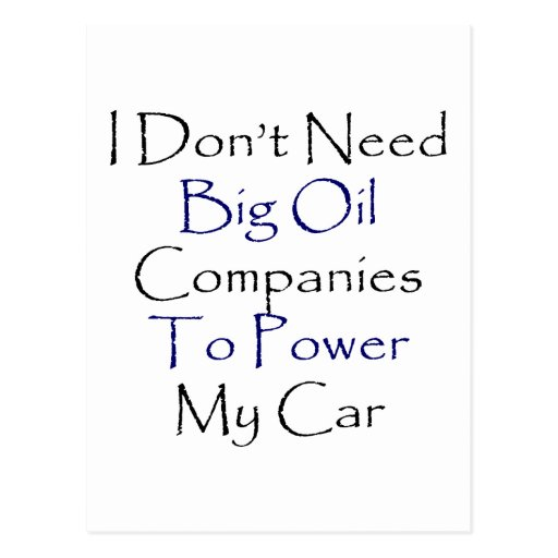 I Don't Need Big Oil Companies To Power My Car Post Cards