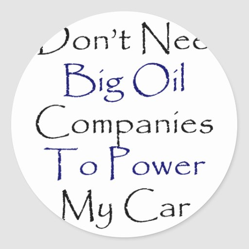 I Don't Need Big Oil Companies To Power My Car Stickers