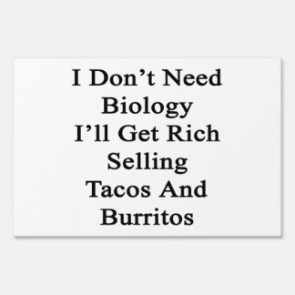 I Don't Need Biology I'll Get Rich Selling Tacos A Yard Signs