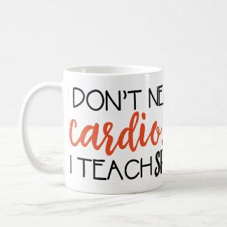 I Don't need cardio... I teach SPED Mug