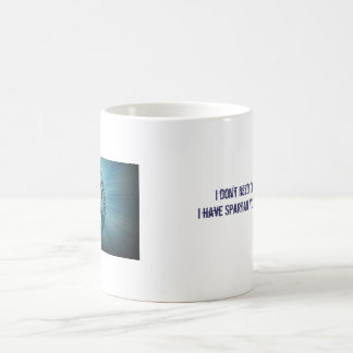 I Don't Need Coffee...I Have SYR Classic White Coffee Mug
