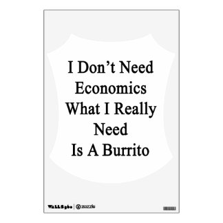 I Don't Need Economics What I Really Need Is A Bur Room Decal
