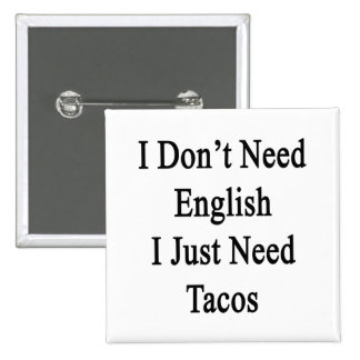 I Don't Need English I Just Need Tacos Buttons