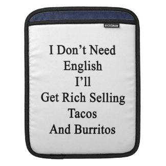 I Don't Need English I'll Get Rich Selling Tacos A iPad Sleeves
