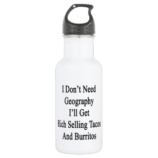 I Don't Need Geography I'll Get Rich Selling Tacos 18oz Water Bottle
