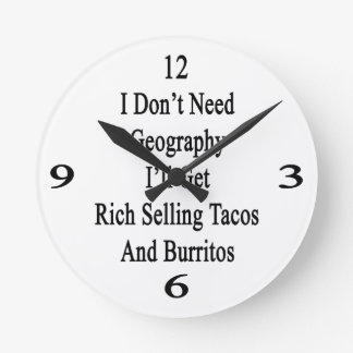 I Don't Need Geography I'll Get Rich Selling Tacos Round Clock