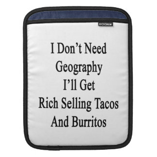 I Don't Need Geography I'll Get Rich Selling Tacos Sleeves For iPads