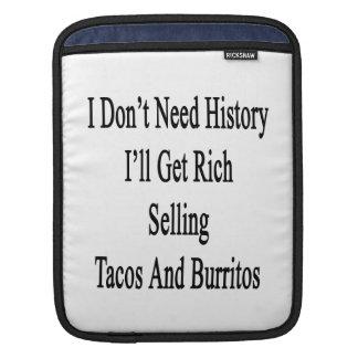 I Don't Need History I'll Get Rich Selling Tacos A iPad Sleeve