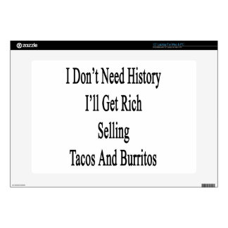 I Don't Need History I'll Get Rich Selling Tacos A Laptop Skin