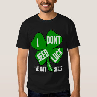 i dont need luck! t shirt