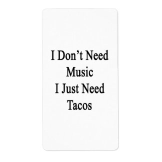 I Don't Need Music I Just Need Tacos Custom Shipping Label