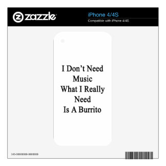I Don't Need Music What I Really Need Is A Burrito Decal For iPhone 4S