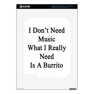 I Don't Need Music What I Really Need Is A Burrito Decals For iPad 3