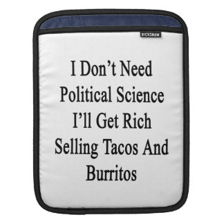 I Don't Need Political Science I'll Get Rich Selli Sleeve For iPads