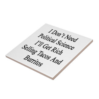 I Don't Need Political Science I'll Get Rich Selli Small Square Tile