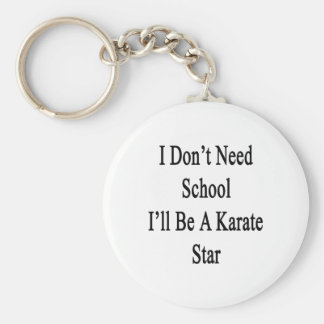 I Don't Need School I'll Be A Karate Star Basic Round Button Keychain